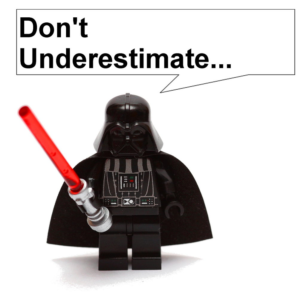 "Image of lego darth vader saying, ""Don't underestimate..."" via: https://www.flickr.com/photos/70430444@N08/6678679061"